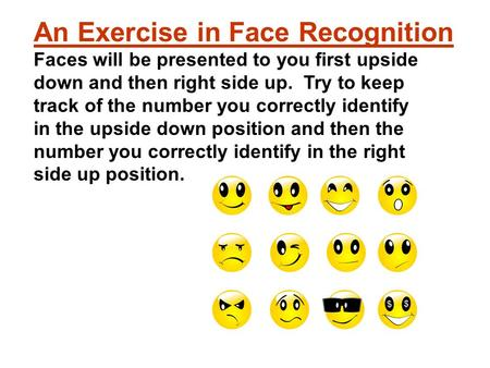 An Exercise in Face Recognition Faces will be presented to you first upside down and then right side up. Try to keep track of the number you correctly.