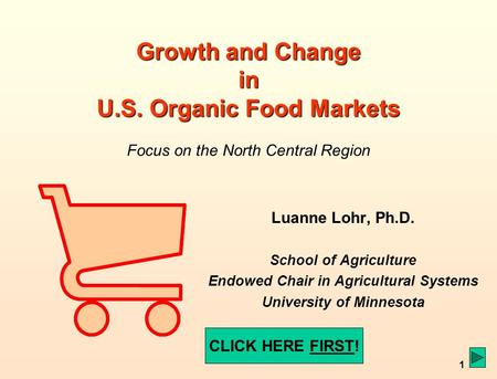 1 Growth and Change in U.S. Organic Food Markets Growth and Change in U.S. Organic Food Markets Focus on the North Central Region Luanne Lohr, Ph.D. School.