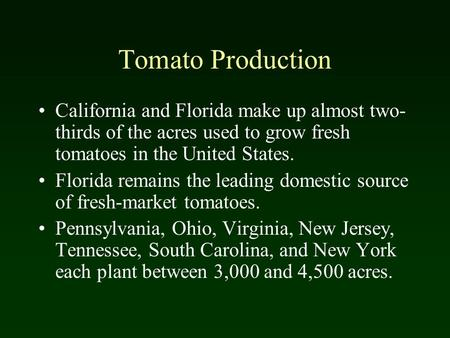 Tomato Production California and Florida make up almost two- thirds of the acres used to grow fresh tomatoes in the United States. Florida remains the.