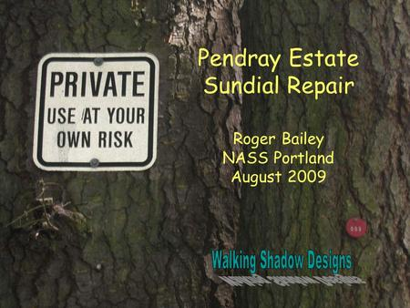 Pendray Estate Sundial Repair Roger Bailey NASS Portland August 2009.