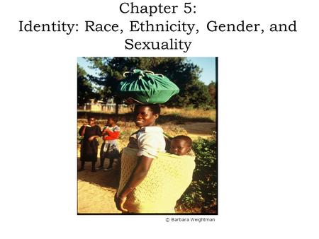 Chapter 5: Identity: Race, Ethnicity, Gender, and Sexuality Concept Caching: Woman Headload and Baby-Malawi © Barbara Weightman.