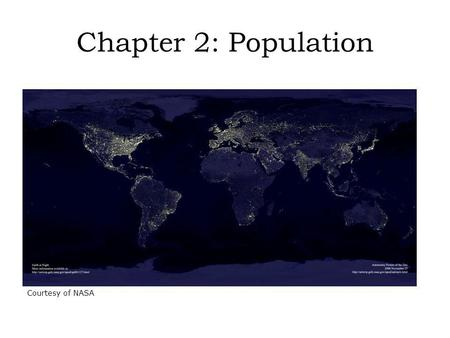 Chapter 2: Population Courtesy of NASA. Population density: a countrys total population relative to land size Assumes an even distribution of population.