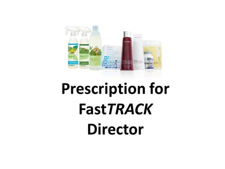 Prescription for FastTRACK Director. OR You sponsor with Rx For a Healthier Life GOLD PAK or Super Gold PAK.