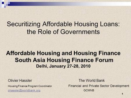 Securitizing Affordable Housing Loans: the Role of Governments Affordable Housing and Housing Finance South Asia Housing Finance Forum Delhi, January 27-28,