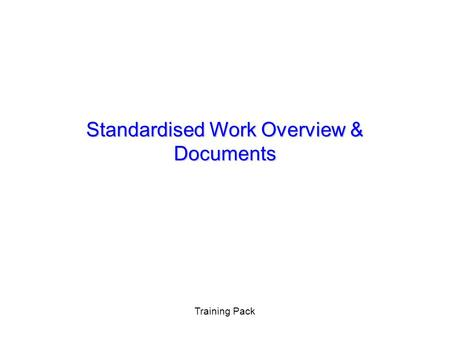 Standardised Work Overview & Documents Training Pack.
