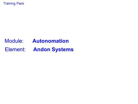 Module: Autonomation Element: Andon Systems Training Pack.
