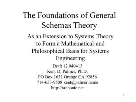 1 The Foundations of General Schemas Theory As an Extension to Systems Theory to Form a Mathematical and Philosophical Basis for Systems Engineering Draft.