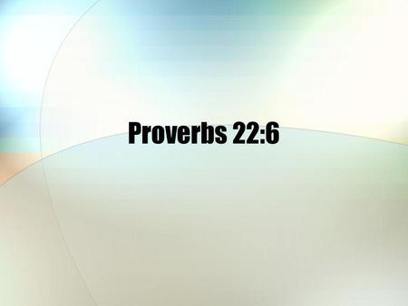 Proverbs 22:6. How media affects kids today Youth Culture.