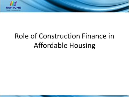 Role of Construction Finance in Affordable Housing.