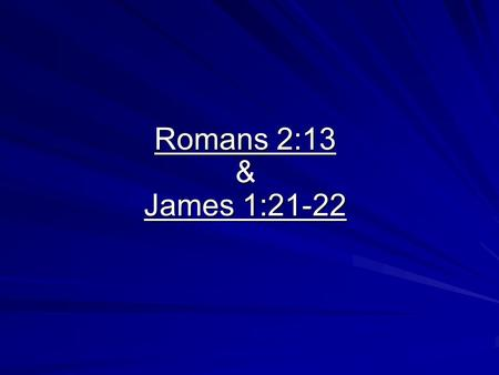 Romans 2:13 & James 1:21-22. Persistent Unfaithfulness Romans 2:13 & James 1:21-22.