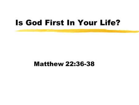 Is God First In Your Life? Matthew 22:36-38. Babylonian Captivity and rebuilding the temple zBegan to do Gods work zTroubled by peoples around them zStopped.