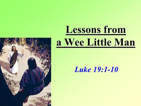 Lessons from a Wee Little Man Luke 19:1-10. The Seeking Sinner The Seeking Sinner vs 1-4 His prominence –A man of Position: a tax collector –A man of.