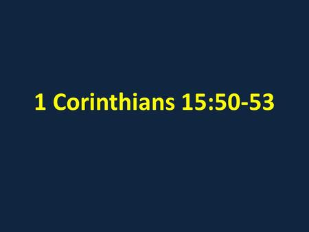 1 Corinthians 15:50-53. Where are the DEAD? Where are the DEAD? Key Concepts 1 Corinthians 15:19-23, 35-53 CELESTIAL (spiritual; literally, heavenly)