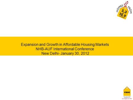 Expansion and Growth in Affordable Housing Markets NHB-AUF International Conference New Delhi- January 30, 2012.