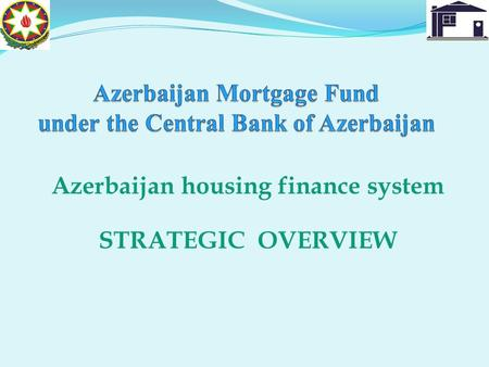 Azerbaijan housing finance system STRATEGIC OVERVIEW.