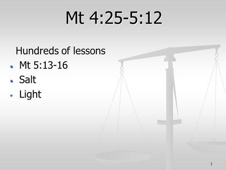 1 Mt 4:25-5:12 Hundreds of lessons Hundreds of lessons Mt 5:13-16 Mt 5:13-16 Salt Salt Light Light.