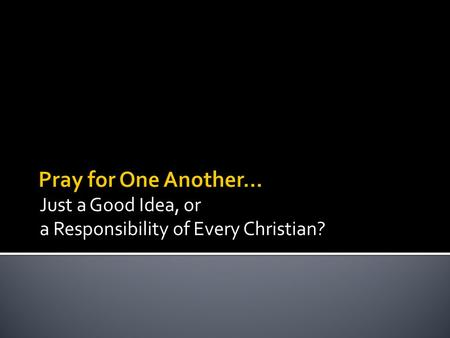 Just a Good Idea, or a Responsibility of Every Christian?