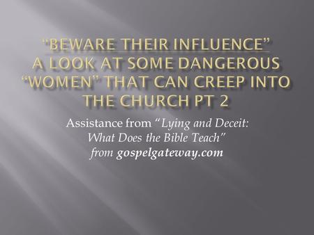 """Beware their Influence"" A look at some dangerous ""women"" that can creep into the Church Pt 2 Assistance from ""Lying and Deceit: What Does the Bible Teach"""