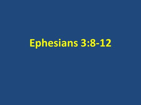 Ephesians 3:8-12. Church mentioned only twice in the gospels Both times the word is used by Jesus Himself - 1 st time used, He speaks as an architect: