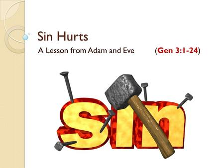Sin Hurts A Lesson from Adam and Eve (Gen 3:1-24).