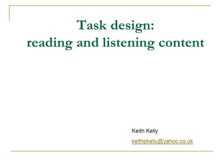 Task design: reading and listening content Keith Kelly