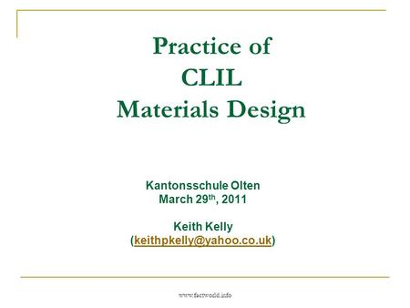 Practice of CLIL Materials Design Kantonsschule Olten March 29 th, 2011 Keith Kelly