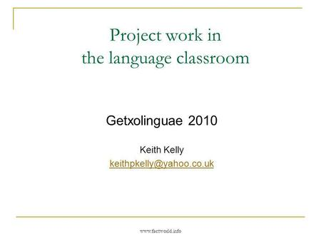 Project work in the language classroom Getxolinguae 2010 Keith Kelly