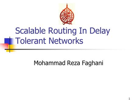 Scalable Routing In Delay Tolerant Networks Mohammad Reza Faghani 1.