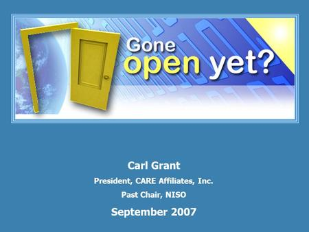 Carl Grant President, CARE Affiliates, Inc. Past Chair, NISO September 2007.