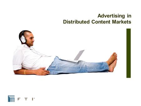 Advertising in Distributed Content Markets. Topics I.Online advertising and video growing dramatically II.Big Flies in the Ointment III.Advertising Models.