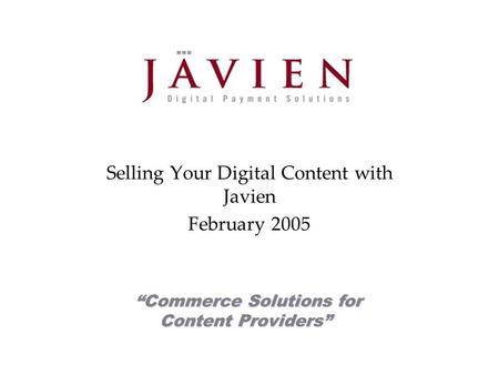 TM Commerce Solutions for Content Providers Selling Your Digital Content with Javien February 2005.