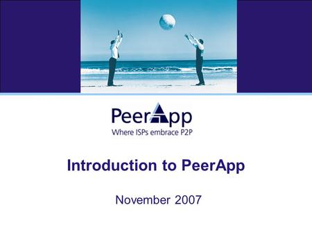 Introduction to PeerApp November 2007. 2 PeerApp – The Company Established in 2004, predicting the growth and potential of P2P networks for media delivery,