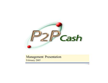 Management Presentation February 2005. Opportunity Summary Financial Services Market Problems: –Electronic Content Needs Low Cost Payment System –Like.