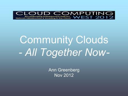 Community Clouds - All Together Now - Ann Greenberg Nov 2012.