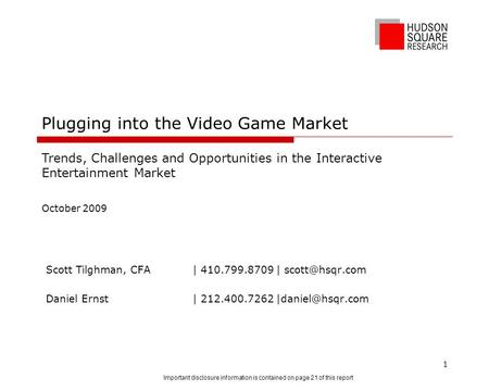 Plugging into the Video Game Market Scott Tilghman, CFA| 410.799.8709 | Daniel Ernst | 212.400.7262 Trends, Challenges.