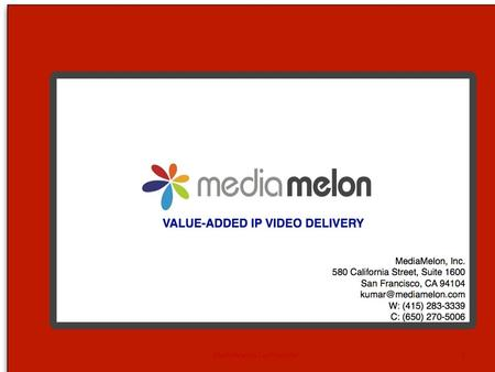 MediaMelon Confidential1. Overview MediaMelon Confidential2 Launched Service in Nov 08 P2P: Advantages: scalability, low cost of delivery Disadvantages: