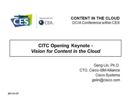 CITC Opening Keynote - Vision for Content in the Cloud Geng Lin, Ph.D. CTO, Cisco-IBM Alliance Cisco Systems CONTENT IN THE CLOUD DCIA.