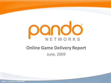 Online Game Delivery Report June, 2009 Slide 1 | Pando Confidential.