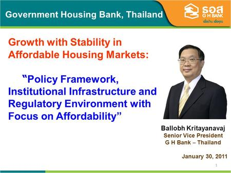 1 Government Housing Bank, Thailand Growth with Stability in Affordable Housing Markets: Policy Framework, Institutional Infrastructure and Regulatory.
