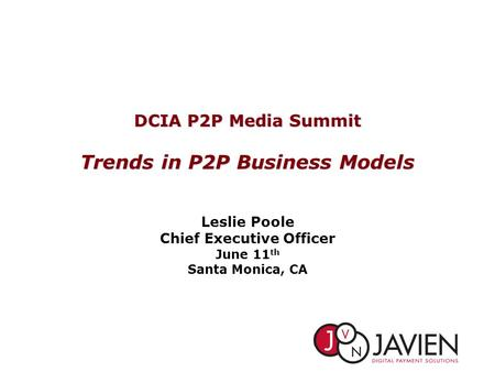 1 DCIA P2P Media Summit Trends in P2P Business Models Leslie Poole Chief Executive Officer June 11 th Santa Monica, CA.