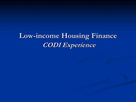 Low-income Housing Finance CODI Experience. CODI in brief Founded in 2000 Founded in 2000 A public organization: having a government institution status.