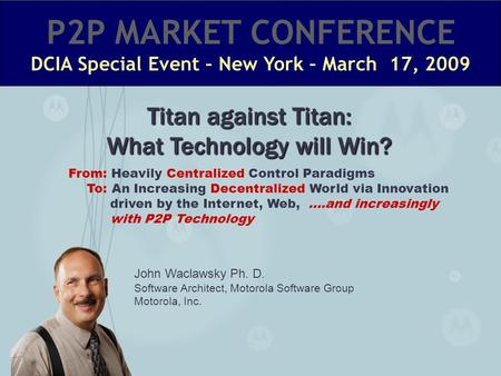 John Waclawsky Ph. D. Software Architect, Motorola Software Group Motorola, Inc. Titan against Titan: What Technology will Win? From: Heavily Centralized.