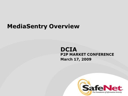 MediaSentry Overview DCIA P2P MARKET CONFERENCE March 17, 2009.