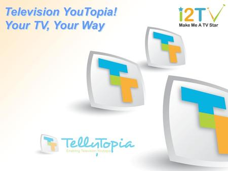 Television YouTopia! Your TV, Your Way Television YouTopia! Your TV, Your Way.