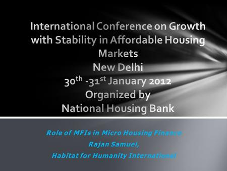 Role of MFIs in Micro Housing Finance Rajan Samuel, Habitat for Humanity International.