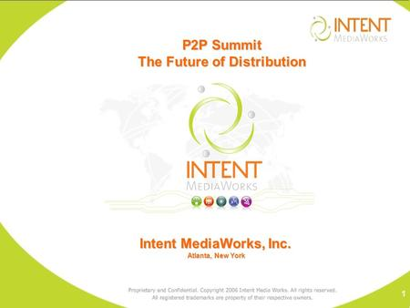 Intent MediaWorks, Inc. Atlanta, New York Atlanta, New York P2P Summit The Future of Distribution 1.