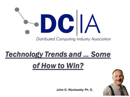 Technology Trends and … Some of How to Win? John G. Waclawsky Ph. D.