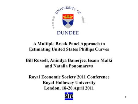 1 A Multiple Break Panel Approach to Estimating United States Phillips Curves Bill Russell, Anindya Banerjee, Issam Malki and Natalia Ponomareva Royal.