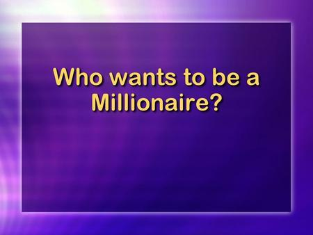 Who wants to be a Millionaire?. QuestionQuestion The absolute threshold is ___________________.
