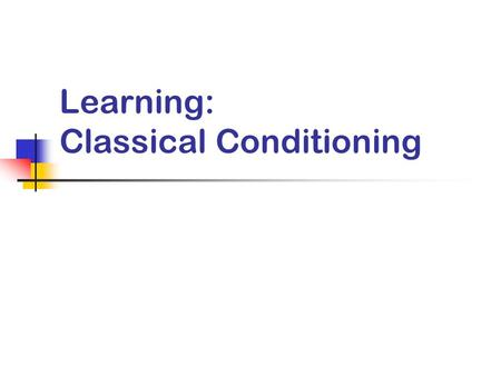 Learning: Classical Conditioning. Learning 1)Behaviorists:relatively permanent change in behavior that results from experience 2) Cognitive:learning is.